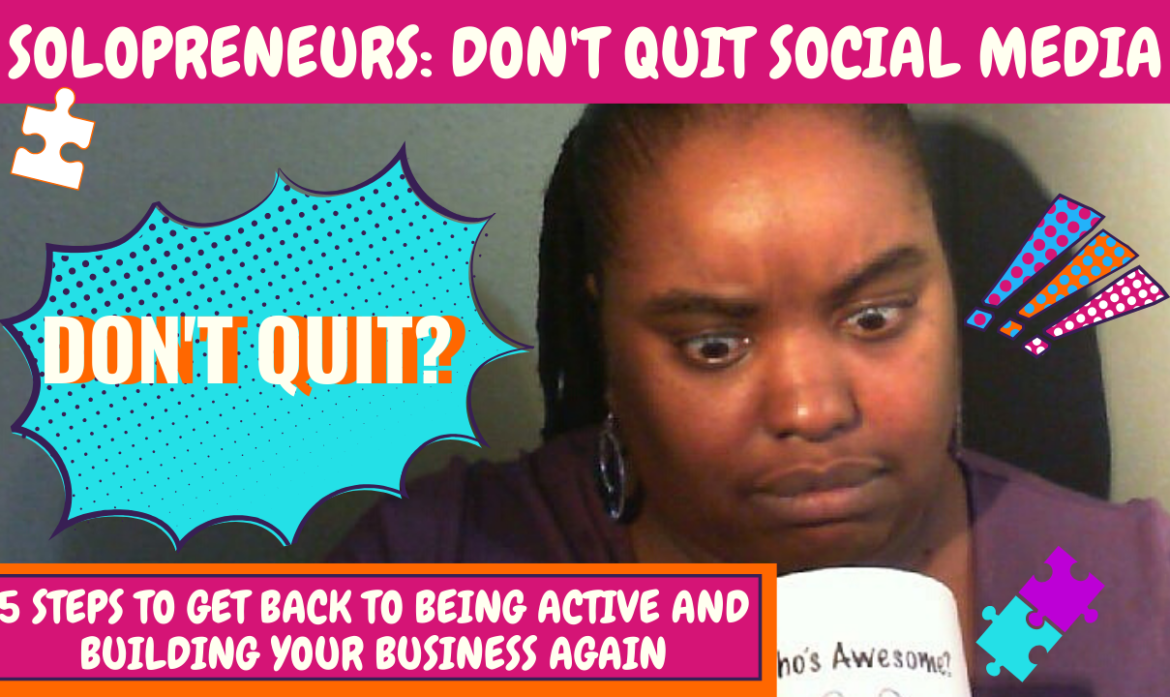 DON'T QUIT: Solopreneurs Get Back To Being Active On Social Media Building